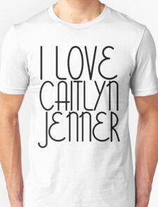 I LOVE CAITLYN JENNER [BLACK] Unisex T-Shirt