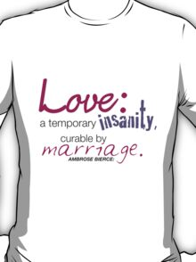 Marriage and Love T-Shirt