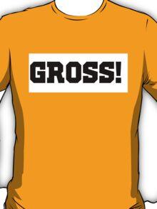 gross! T-Shirt