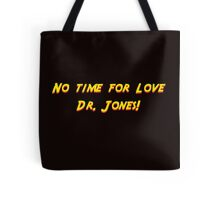 No time for love Dr. Jones! Tote Bag