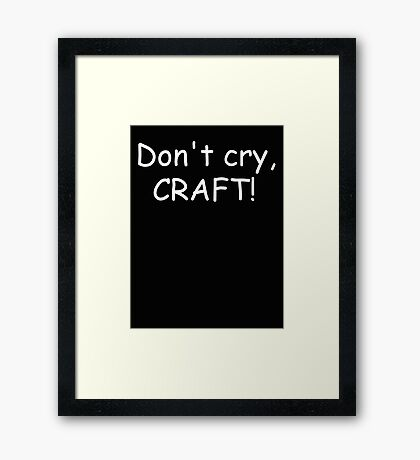 Don't cry, CRAFT! (white) Framed Print