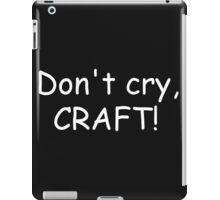 Don't cry, CRAFT! (white) iPad Case/Skin