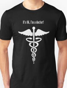 It's OK I'm a doctor! (white text) Unisex T-Shirt