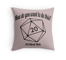 How Do You Want To Do This? Throw Pillow