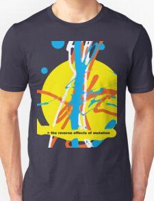 THE REVERSE EFFECTS OF MUTATION Unisex T-Shirt