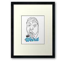Lets Get Weird Framed Print