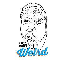 Lets Get Weird Photographic Print