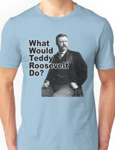 What Would Theodore Roosevelt Do? Unisex T-Shirt