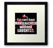 MansLAUGHTER Framed Print