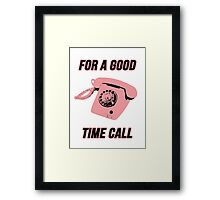 For a Good Time Call Framed Print