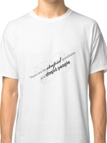 There are no stupid questions Classic T-Shirt
