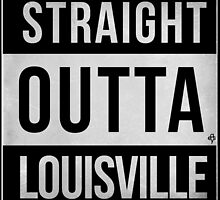 STRAIGHT OUTTA LOUISVILLE by Easygraphixs