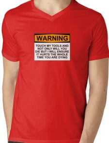 Warning: Touch my tools and not only will you die but I will ensure that it will hurt the whole time you are dying Mens V-Neck T-Shirt