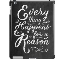 Everything Happens for a Reason iPad Case/Skin