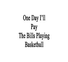 One Day I'll Pay The Bills Playing Basketball  by supernova23
