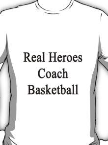 Real Heroes Coach Basketball  T-Shirt