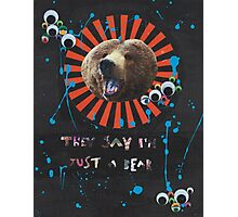 They Say I'm Just a Bear Photographic Print