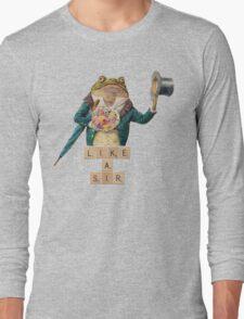 Like a Sir Long Sleeve T-Shirt