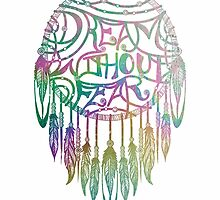Dream Without Fear Colorful  Dreamcatcher by Nalin Solis