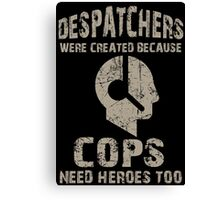 Despatchers Were Created Because Cops Need Heroes Too - Custom Tshirt Canvas Print
