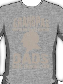Grandpas Were Created Because Dads Need Heroes Too - Custom Tshirt T-Shirt
