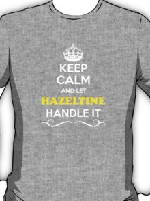 Keep Calm and Let HAZELTINE Handle it T-Shirt
