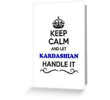 Keep Calm and Let KARDASHIAN Handle it Greeting Card
