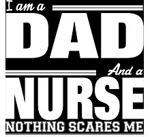 I Am A Dad And A Nurse Nothing Scares Me - Custom Tshirt Photographic Print