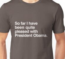 So far I have been quite pleased with President Obama. Unisex T-Shirt
