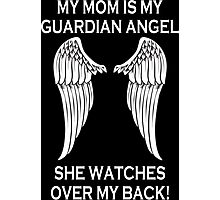 My Mom Is My Guardian Angel She Watches Over My Back - Custom Tshirt Photographic Print