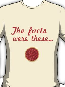 The Facts Were These T-Shirt