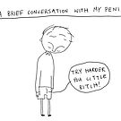 A brief conversation with my Penis by Christian White