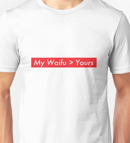 My Waifu is better than yours Unisex T-Shirt