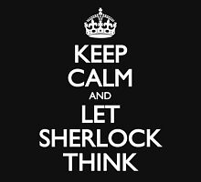 Keep Calm and Let Sherlock Think Unisex T-Shirt