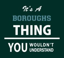 Its a BOROUGHS thing, you wouldn't understand by thinging