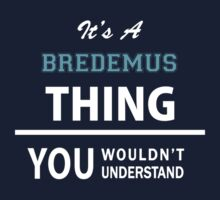 Its a BREDEMUS thing, you wouldn't understand Kids Clothes