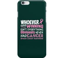 Whoever Said That Winning Isn't Everything Obviously Never Had Cancer...Breast Cancer Awareness iPhone Case/Skin