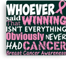 Whoever Said That Winning Isn't Everything Obviously Never Had Cancer...Breast Cancer Awareness Canvas Print
