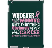 Whoever Said That Winning Isn't Everything Obviously Never Had Cancer...Breast Cancer Awareness iPad Case/Skin