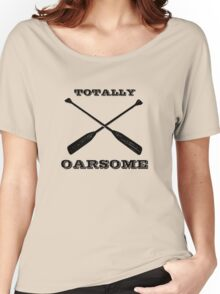 Totally Oarsome Women's Relaxed Fit T-Shirt