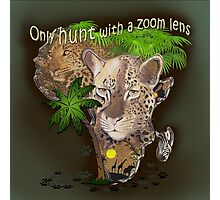 Only hunt with a zoom lens Photographic Print