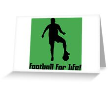 Football for life! 2 Greeting Card