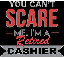 You Can't Scare Me I'm A Retired Cashier - Custom Tshirt Photographic Print