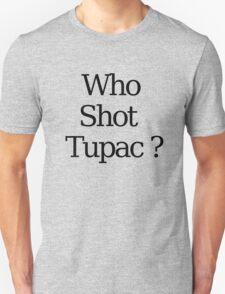 Who Shot Tupac ? T-Shirt