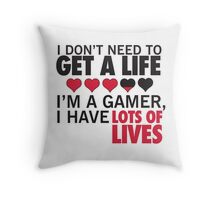 I Don't Need To Get A Life, Im A Gamer I Have Lots of Lives Throw Pillow