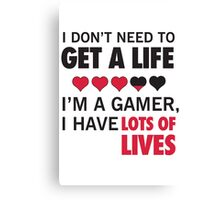 I Don't Need To Get A Life, Im A Gamer I Have Lots of Lives Canvas Print
