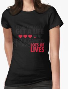 I Don't Need To Get A Life, Im A Gamer I Have Lots of Lives Womens Fitted T-Shirt
