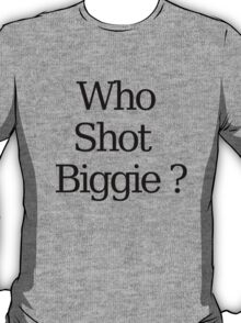 Who Shot Biggie ? T-Shirt