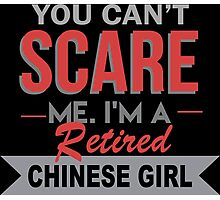 You Can't Scare Me I'm A Retired Chinese Girl - Custom Tshirt Photographic Print