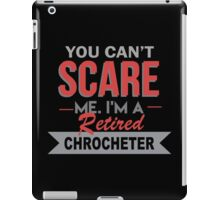 You Can't Scare Me I'm A Retired Chrocheter - Custom Tshirt iPad Case/Skin